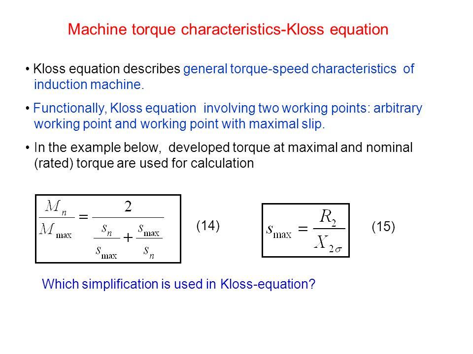Machine torque characteristics-Kloss equation Kloss equation describes general torque-speed characteristics of induction machine. Functionally, Kloss