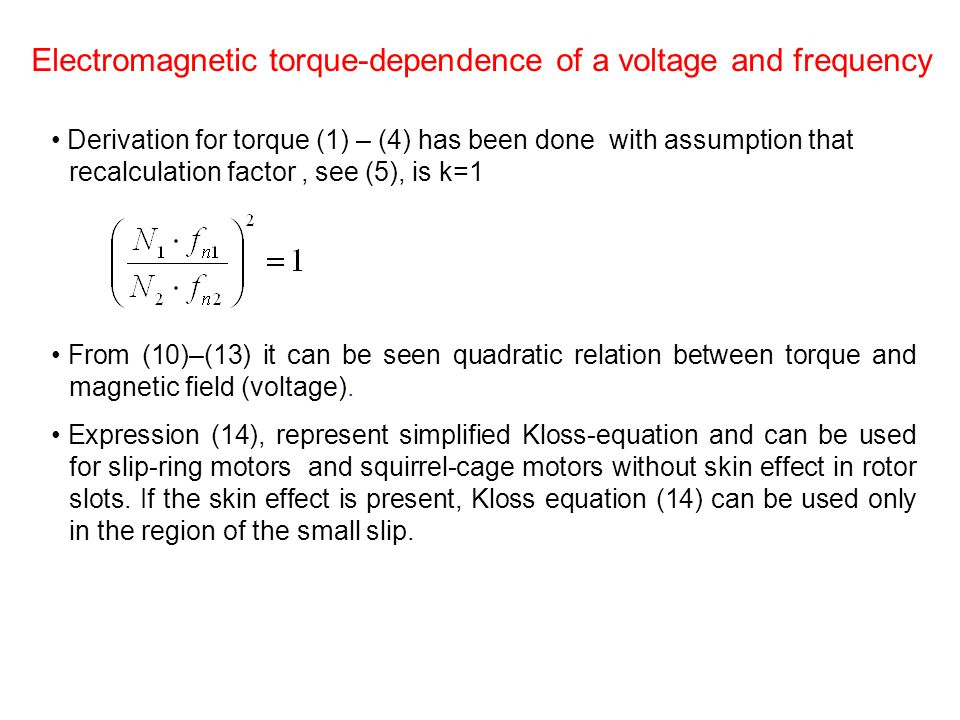 Derivation for torque (1) – (4) has been done with assumption that recalculation factor, see (5), is k=1 From (10)–(13) it can be seen quadratic relat