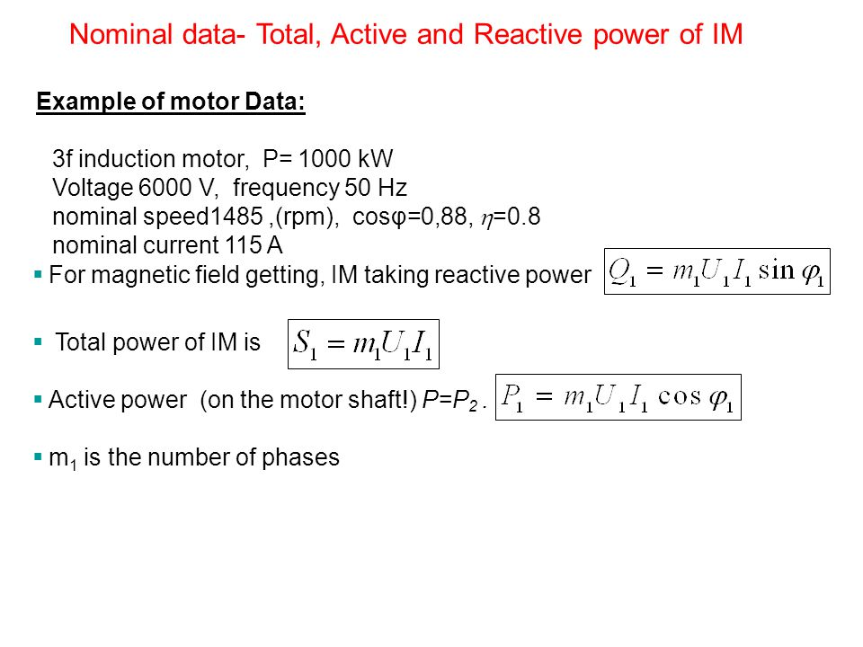 For magnetic field getting, IM taking reactive power Total power of IM is Active power (on the motor shaft!) P=P 2.