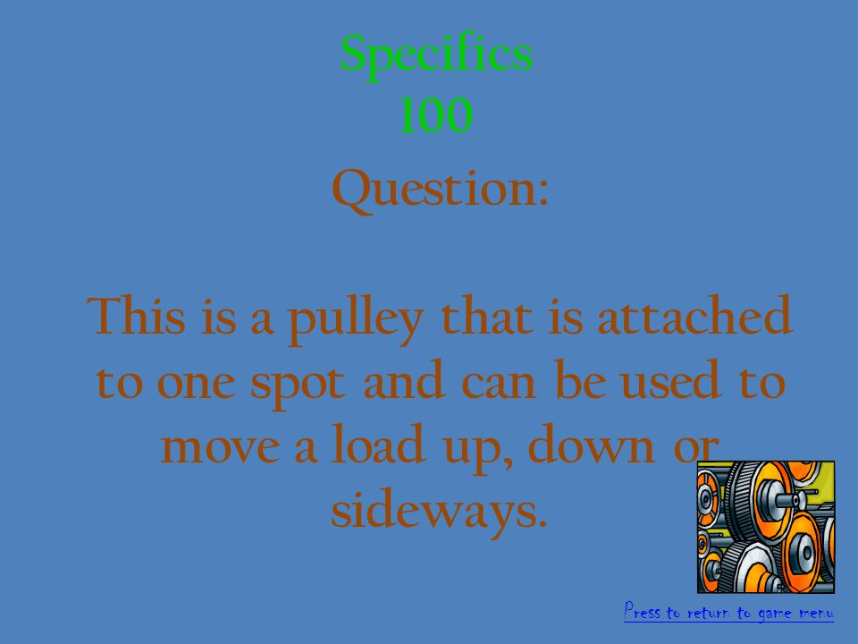 Answer: Pulley 500 points Simple Machines Press to return to game menu