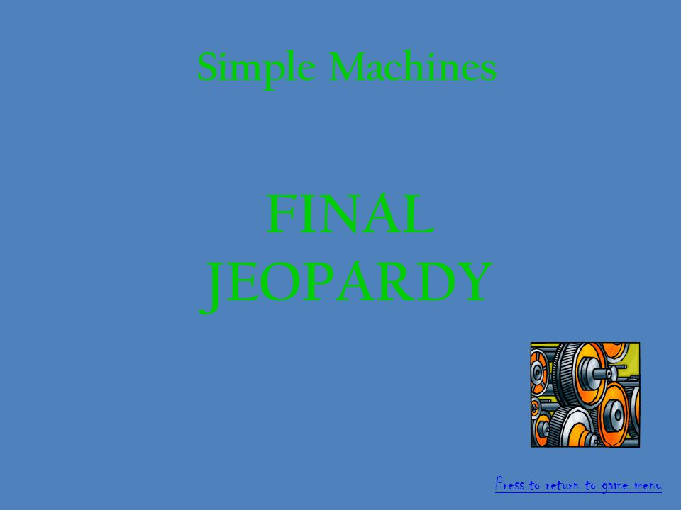 Simple Machine Jeopardy ForcesSimple Machines SpecificsMeasuring Force 100 200 300 400 500