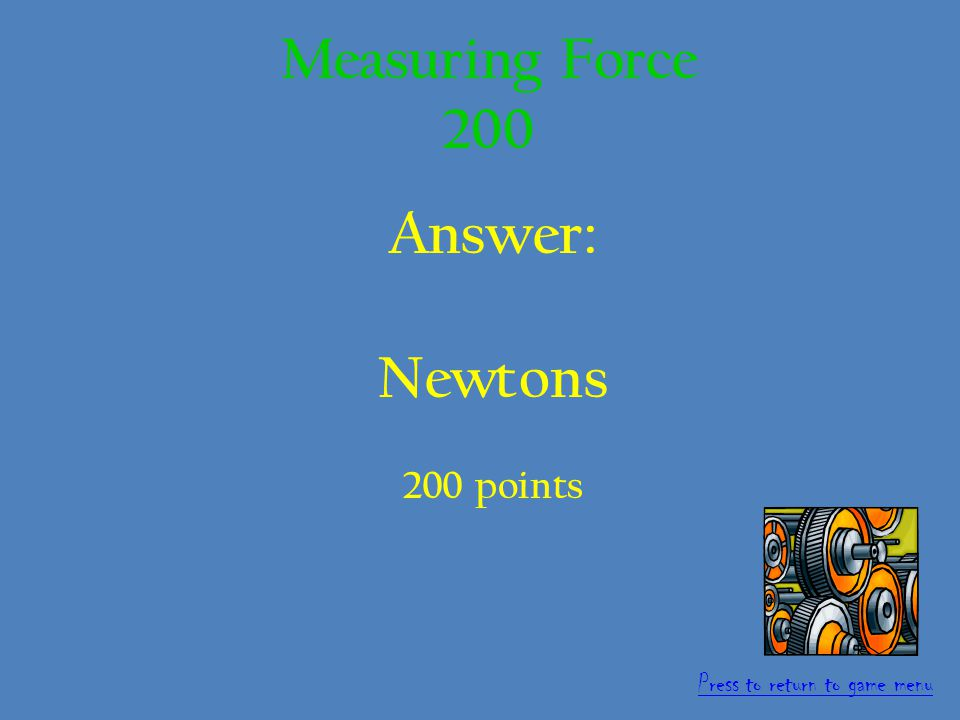 Question: This is the name of the unit we measure force it.
