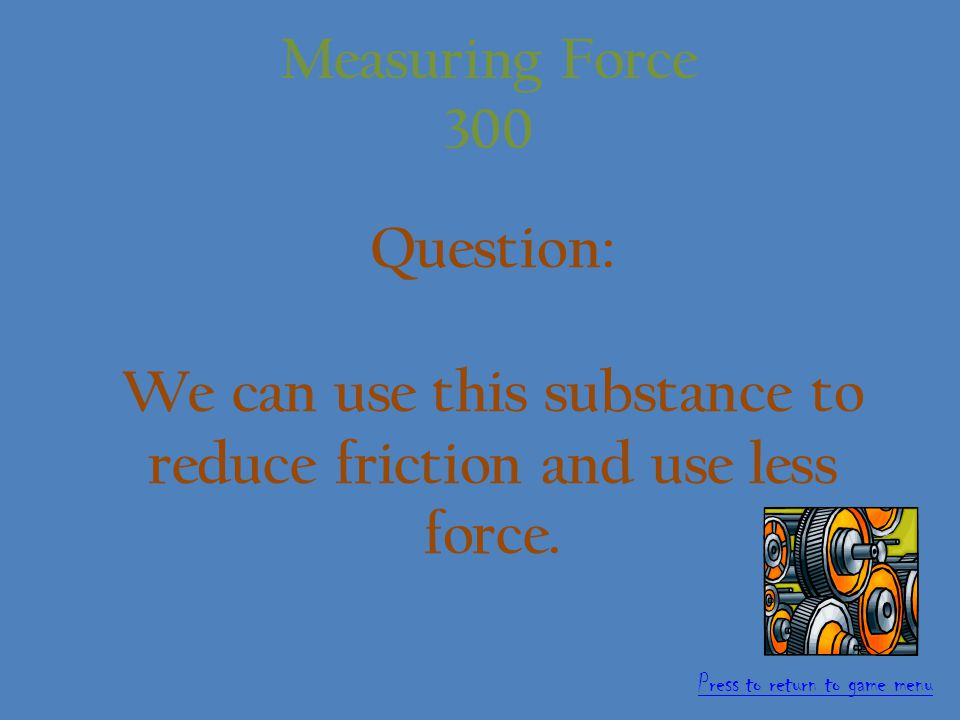 Answer: Newtons 200 points Measuring Force 200 Press to return to game menu