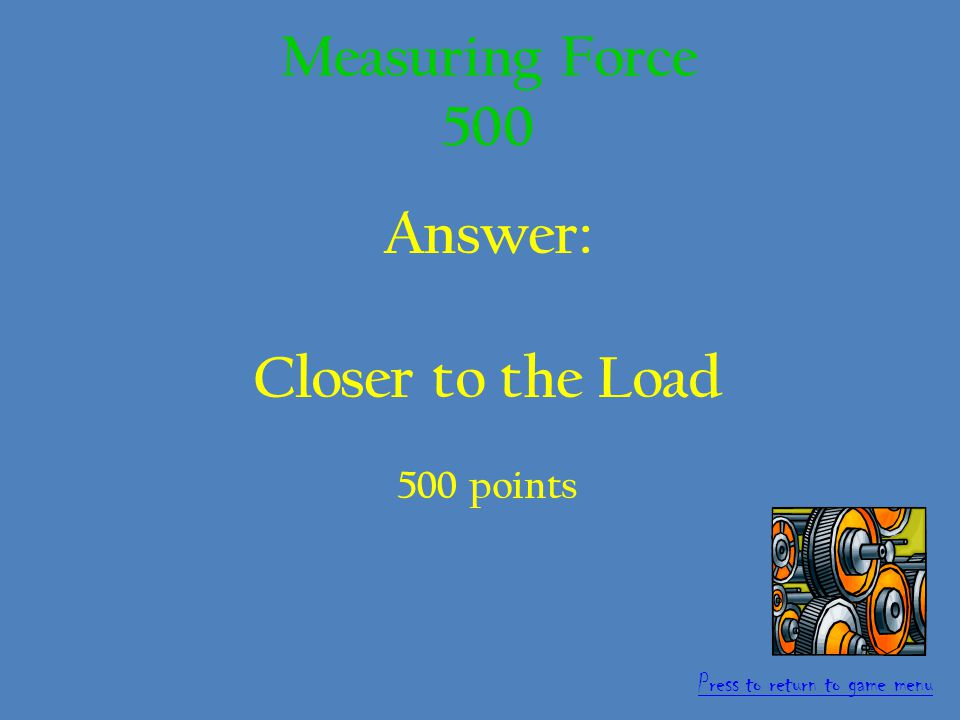 Question: If you were using a lever and wanted to reduce the force needed to lift the load you could move the fulcrum.