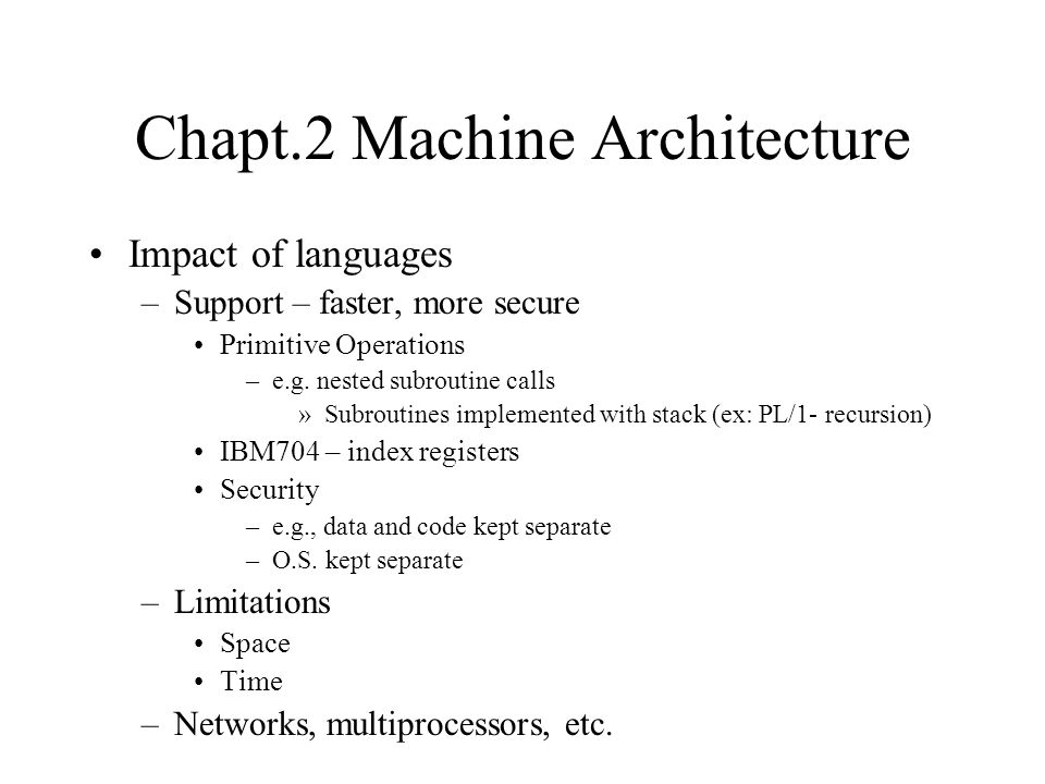 Hardware or actual computer Data / storage CELL –Main memory, cache and registers –Fixed-length words determines range of values of data Limitation on range and precision of numbers –Strictly speaking, built-in types are determined by operations Operations on data –Primitive operations manipulate data Integer, character, bit string, (1-dimensional) arrays Possibly floating-point, character string –Data operations are valid on all data cells