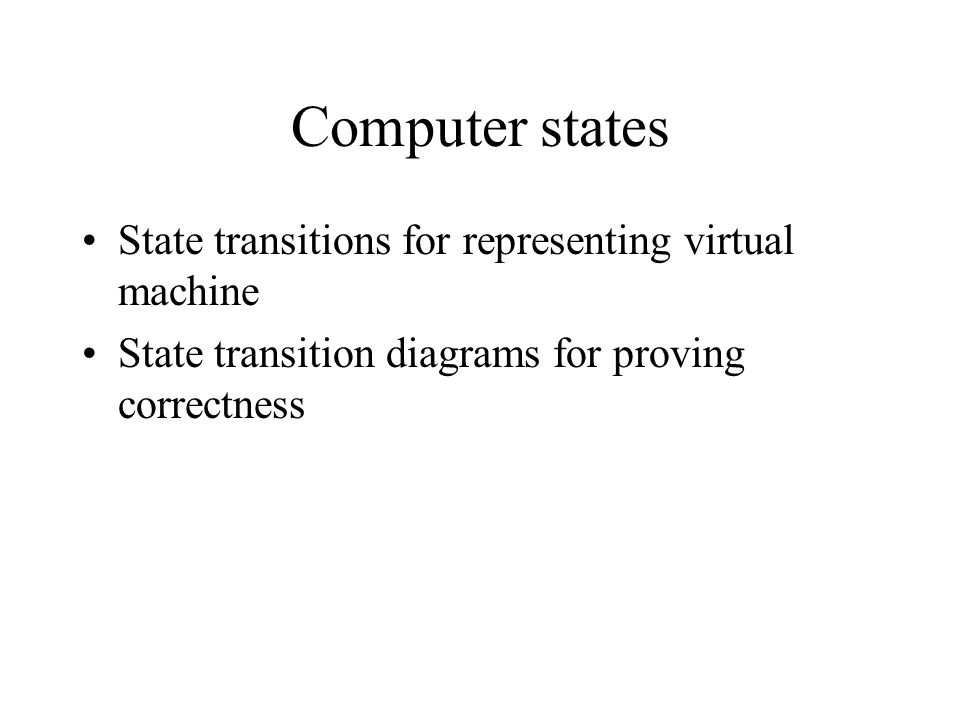 Computer states State transitions for representing virtual machine State transition diagrams for proving correctness