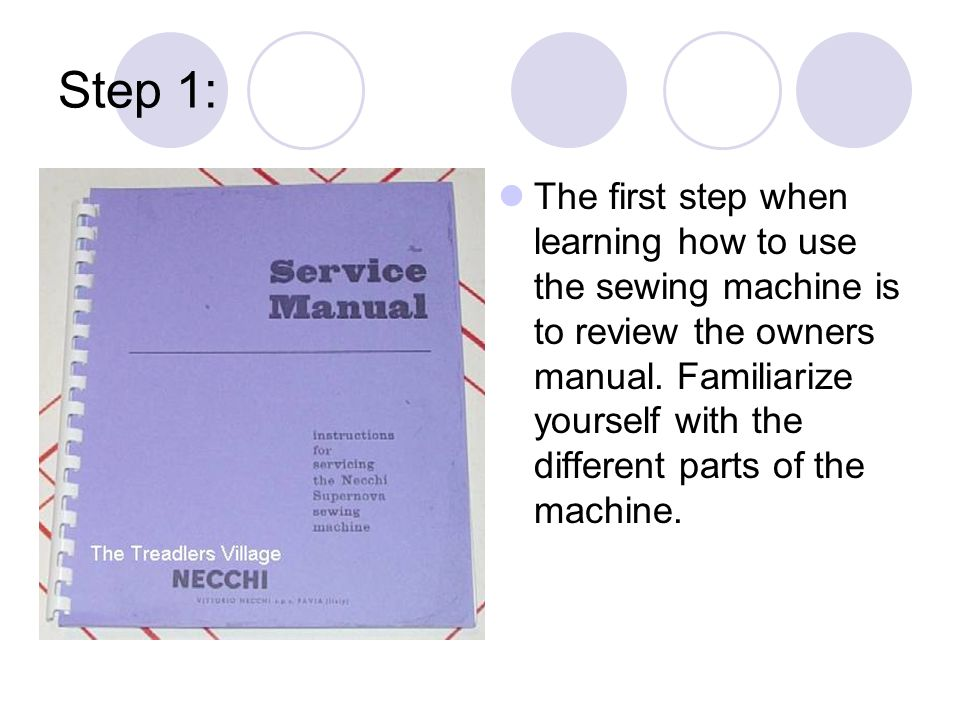 The first step when learning how to use the sewing machine is to review the owners manual.