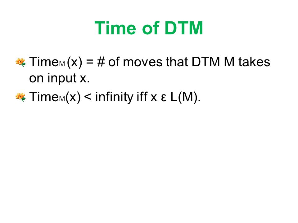 Time of DTM Time M (x) = # of moves that DTM M takes on input x.