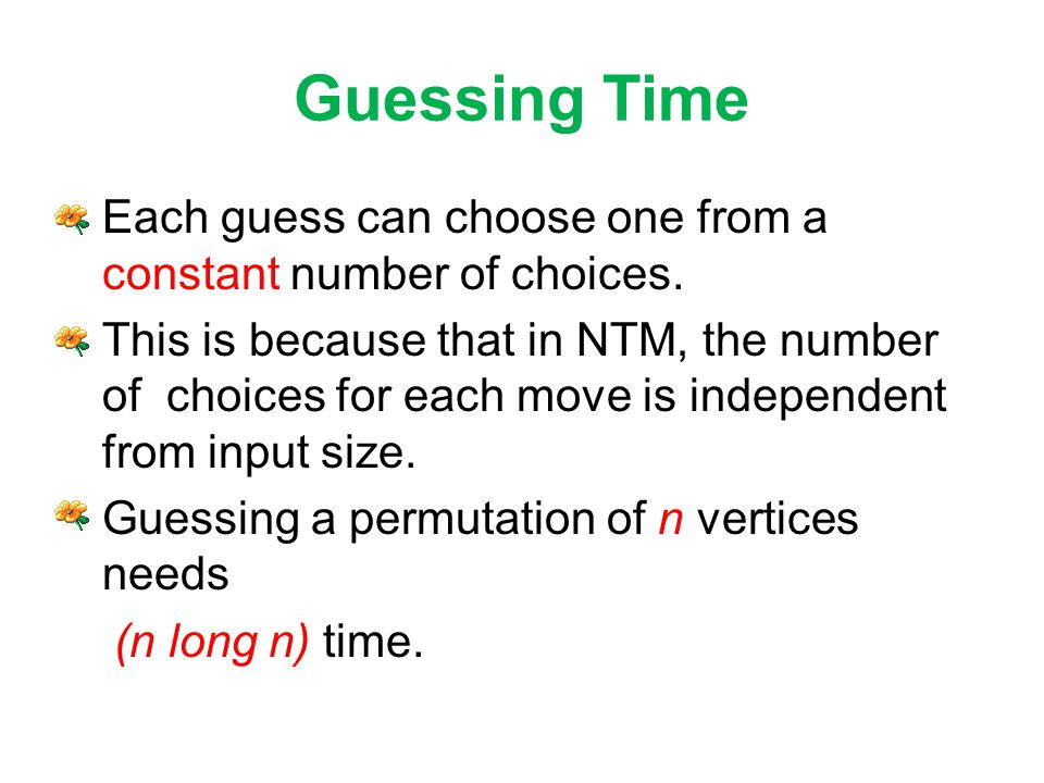 Guessing Time Each guess can choose one from a constant number of choices.