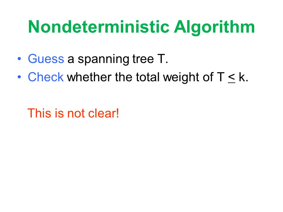 Nondeterministic Algorithm Guess a spanning tree T.