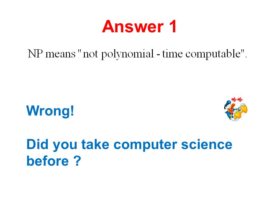 Answer 1 Wrong! Did you take computer science before ?