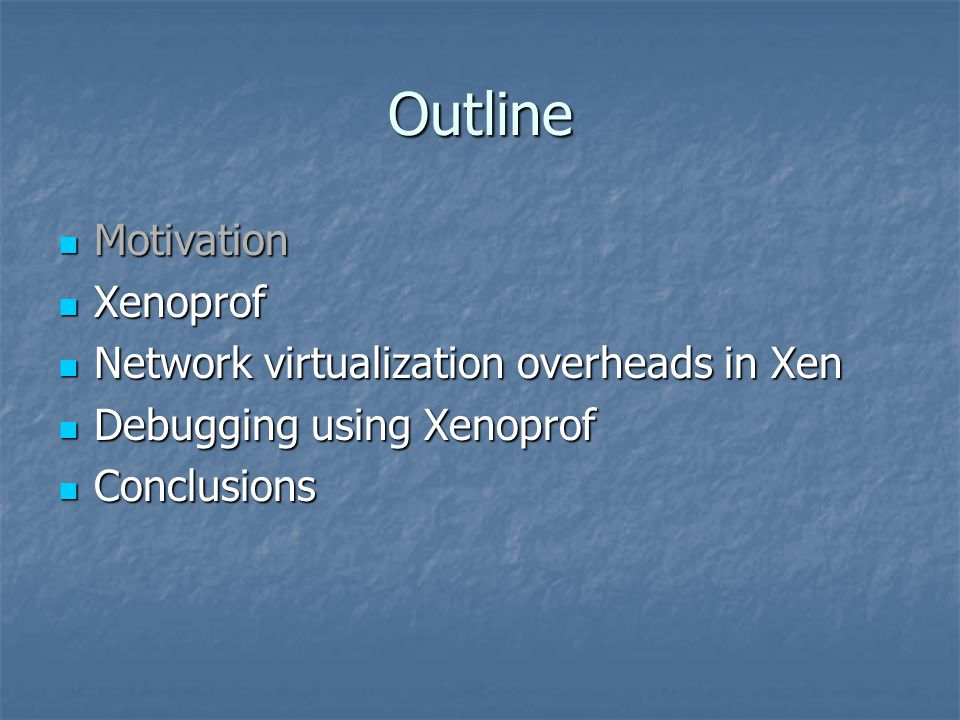 Xenoprof – profiling for VMs Profile applications running in VM environments Profile applications running in VM environments Contribution of different domains (VMs) and the VMM (Xen) routines to execution cost Contribution of different domains (VMs) and the VMM (Xen) routines to execution cost Profile various hardware events Profile various hardware events Example output Example output Function name %Instructions Module Function name %Instructions Module ---------------------------------------------------------------------- ---------------------------------------------------------------------- mmu_update 13 Xen (VMM) mmu_update 13 Xen (VMM) br_handle_frame 8 driver domain (Dom 0) br_handle_frame 8 driver domain (Dom 0) tcp_v4_rcv 5 guest domain (Dom 1) tcp_v4_rcv 5 guest domain (Dom 1)