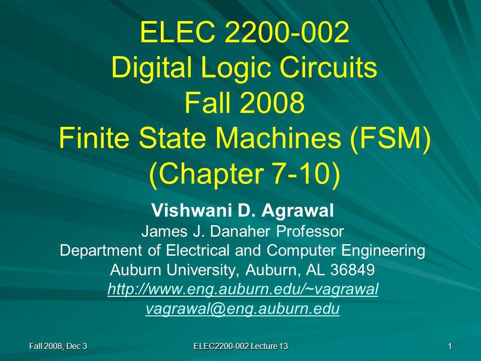 ELEC 2200-002 Digital Logic Circuits Fall 2008 Finite State Machines (FSM) (Chapter 7-10) Vishwani D.