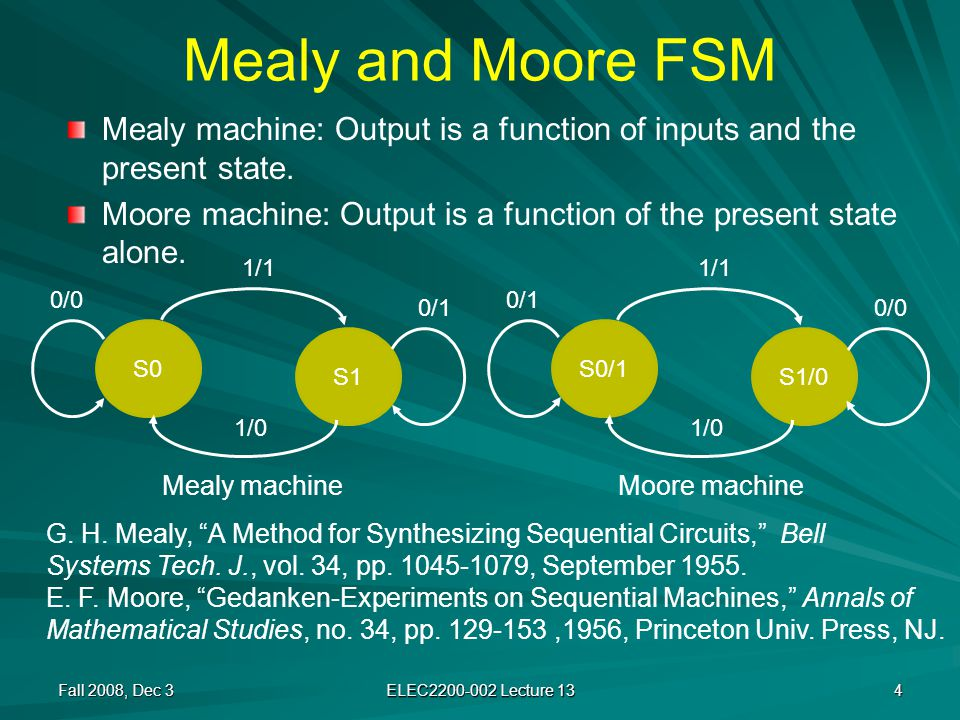 Mealy and Moore FSM Mealy machine: Output is a function of inputs and the present state.