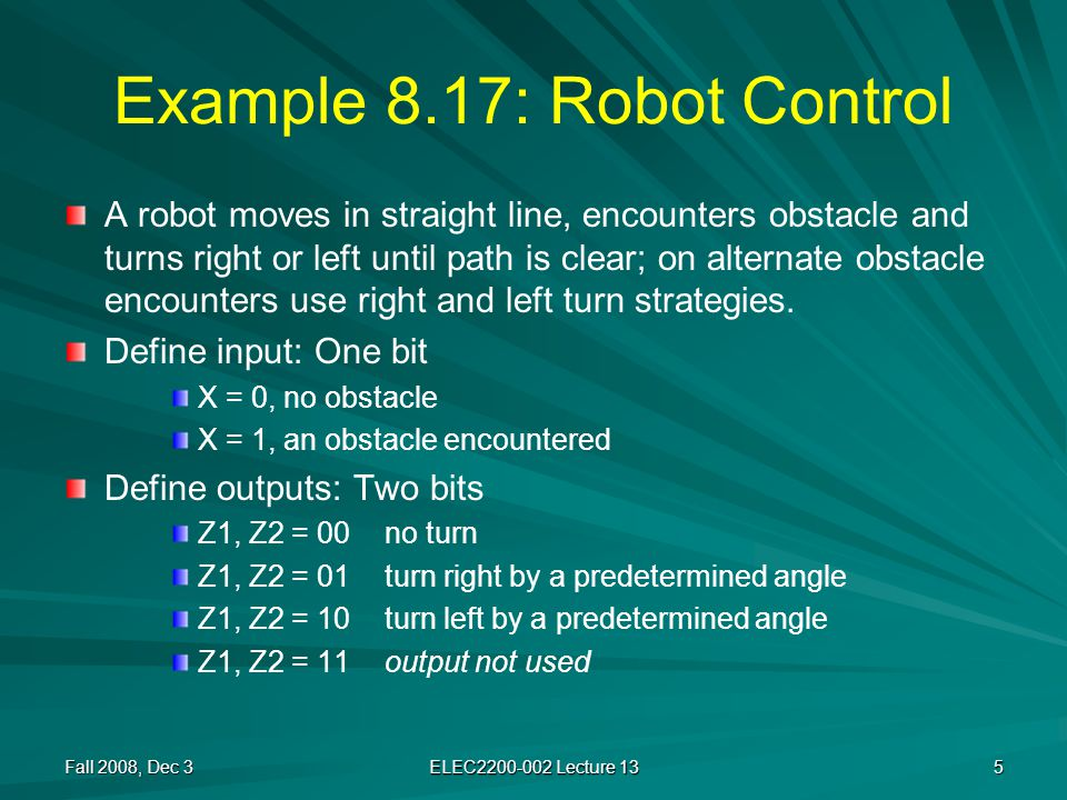Example 8.17: Robot Control A robot moves in straight line, encounters obstacle and turns right or left until path is clear; on alternate obstacle encounters use right and left turn strategies.