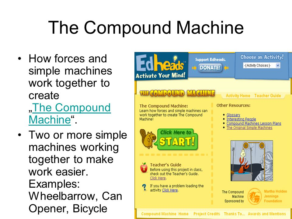 The Compound Machine How forces and simple machines work together to createThe Compound Machine.The Compound Machine Two or more simple machines worki