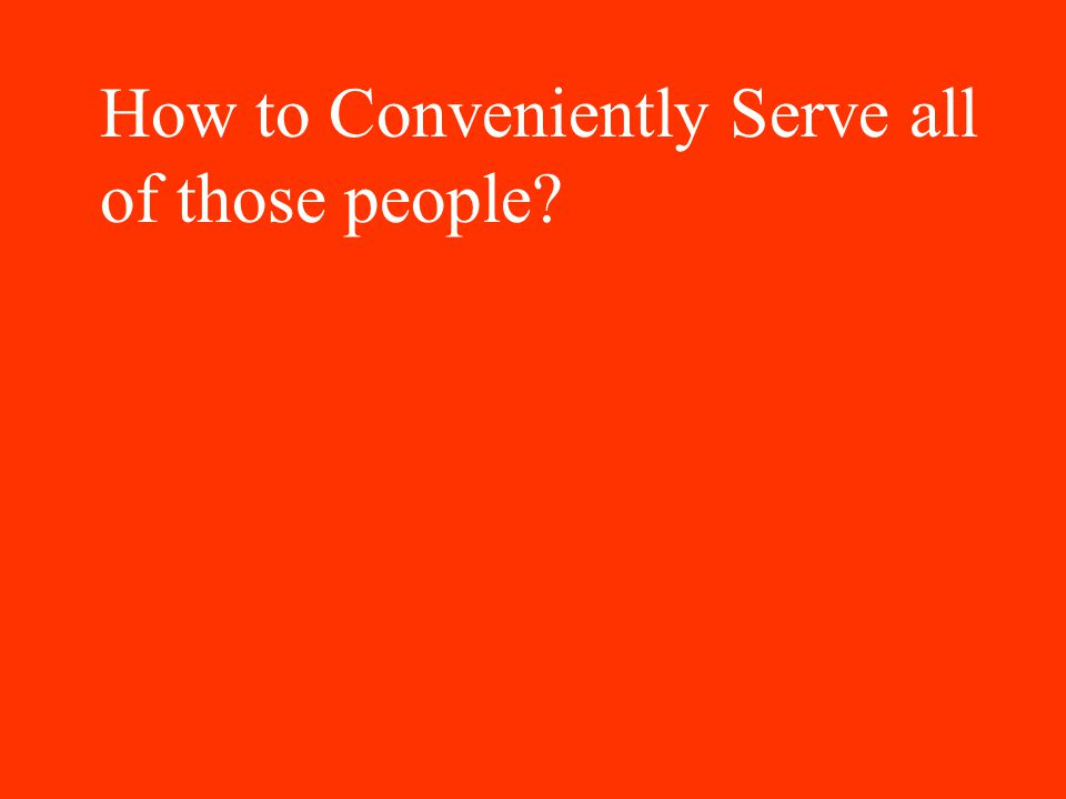 How to Conveniently Serve all of those people
