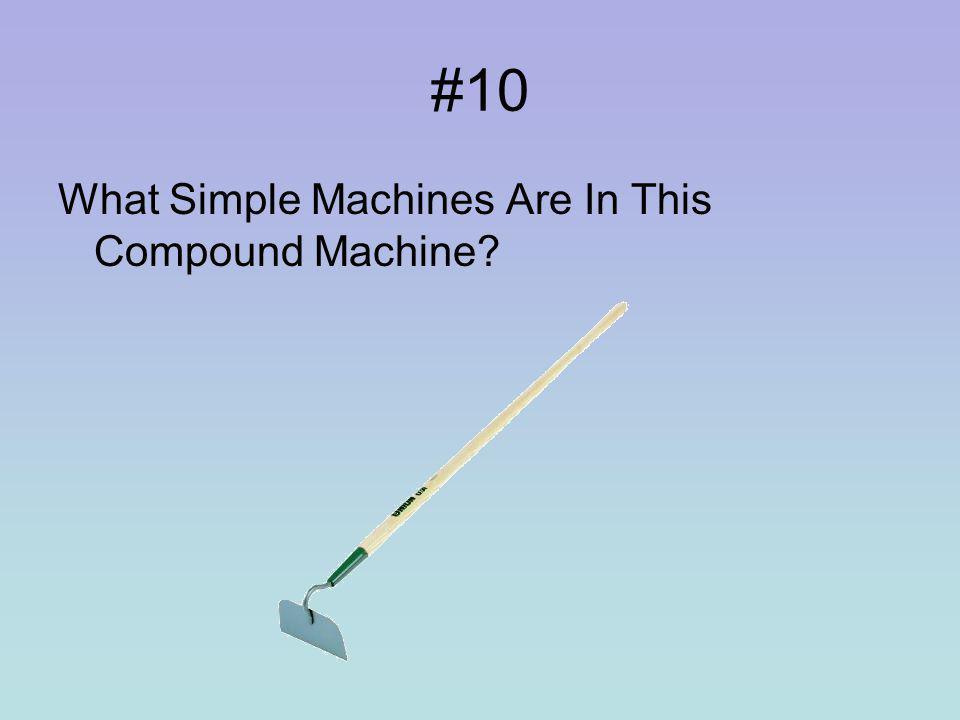 #9 What Simple Machines Are In This Compound Machine