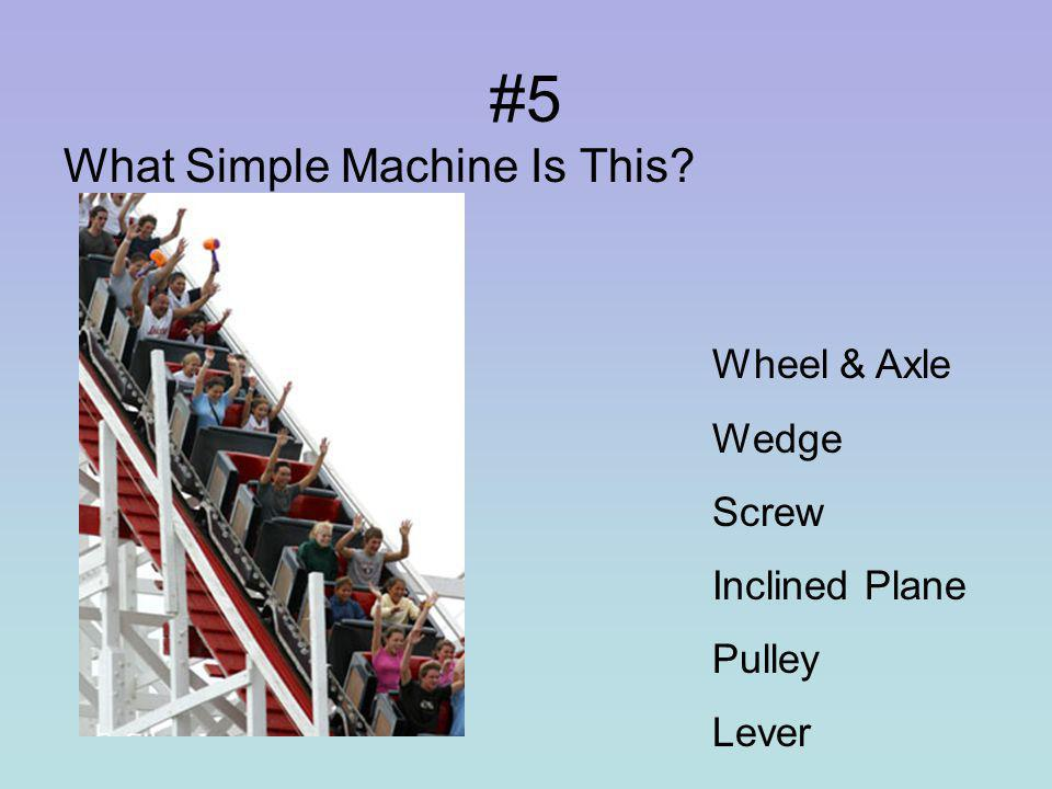#4 What Simple Machine Is This Wheel & Axle Wedge Screw Inclined Plane Pulley Lever