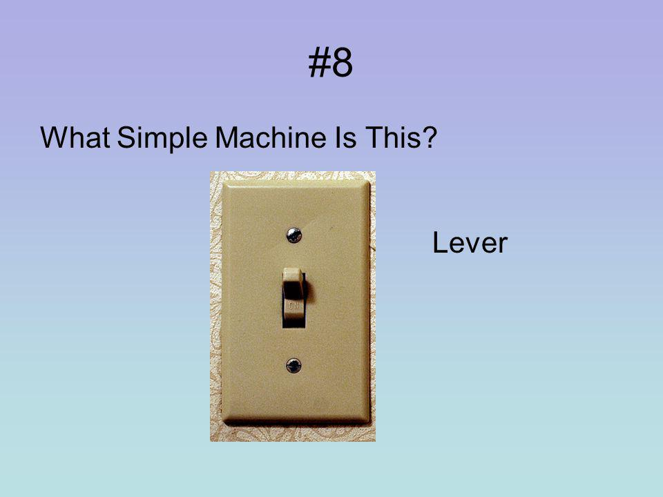 #7 What is a compound machine A compound machine is a machine with two or more simple machines.