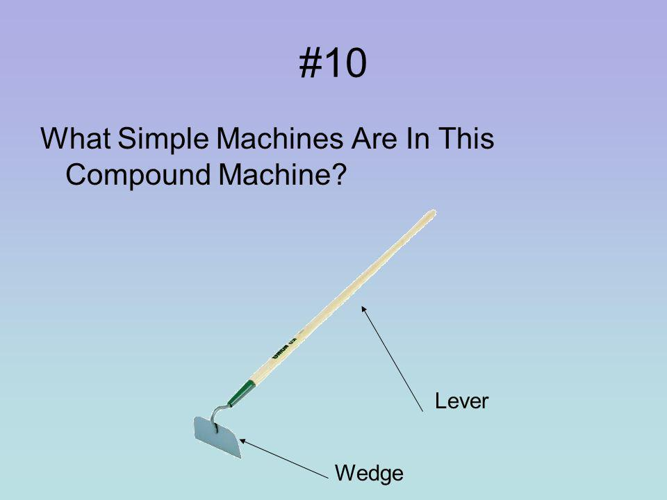 #9 What Simple Machines Are In This Compound Machine Screw Wedge Lever