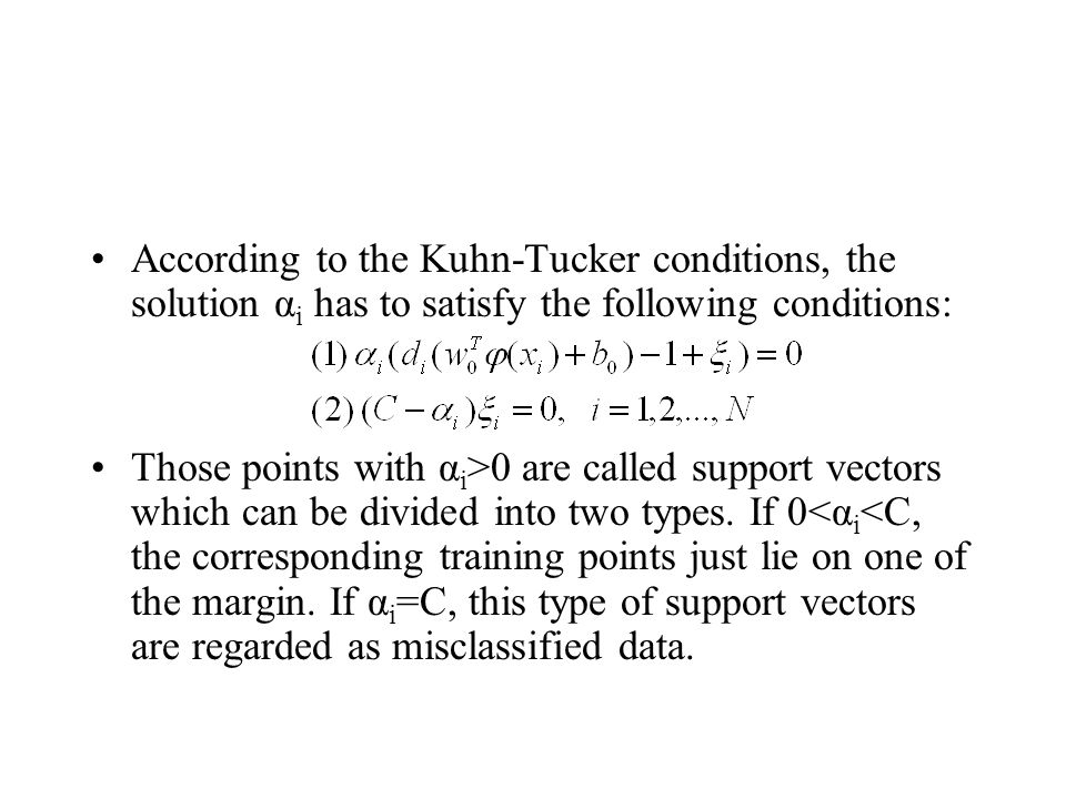 According to the Kuhn-Tucker conditions, the solution α i has to satisfy the following conditions: Those points with α i >0 are called support vectors which can be divided into two types.
