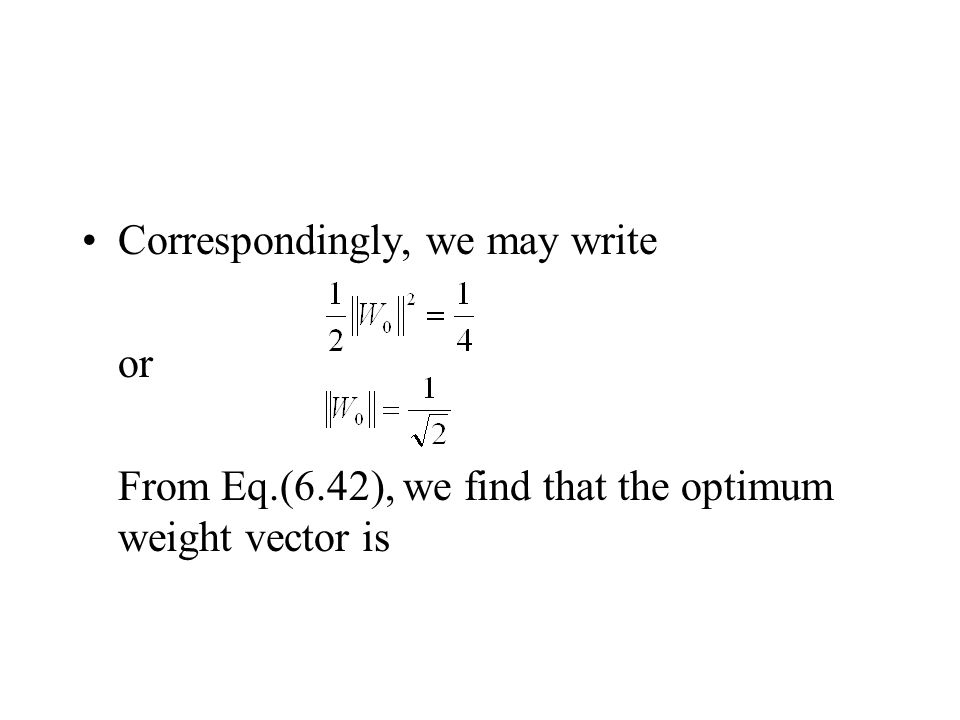 Correspondingly, we may write or From Eq.(6.42), we find that the optimum weight vector is
