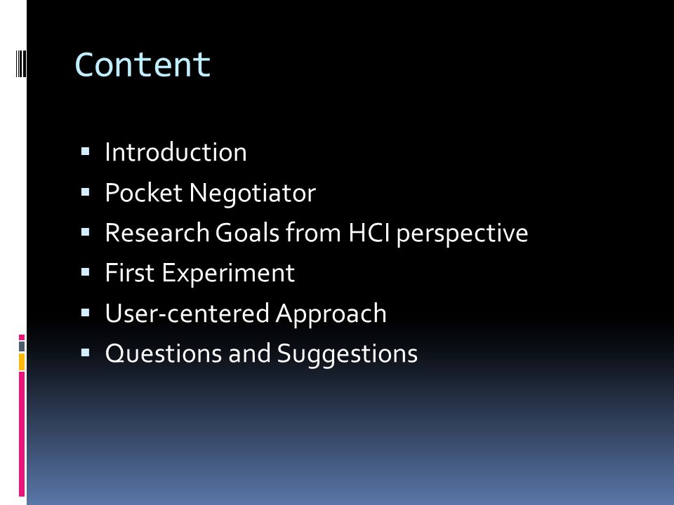 Content Introduction Pocket Negotiator Research Goals from HCI perspective First Experiment User-centered Approach Questions and Suggestions