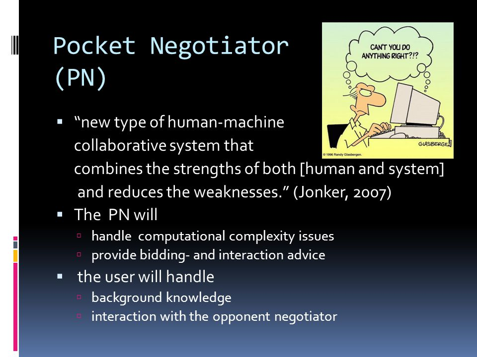 Pocket Negotiator (PN) new type of human-machine collaborative system that combines the strengths of both [human and system] and reduces the weaknesses.