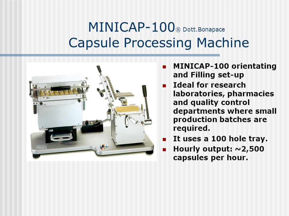 MINICAP-100 ® Dott.Bonapace Capsule Processing Machine MINICAP-100 orientating and Filling set-up Ideal for research laboratories, pharmacies and qual
