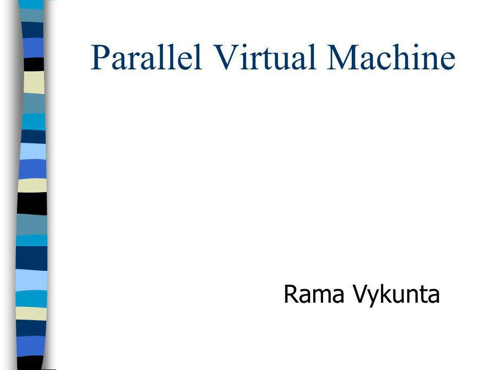 Parallel Virtual Machine Rama Vykunta