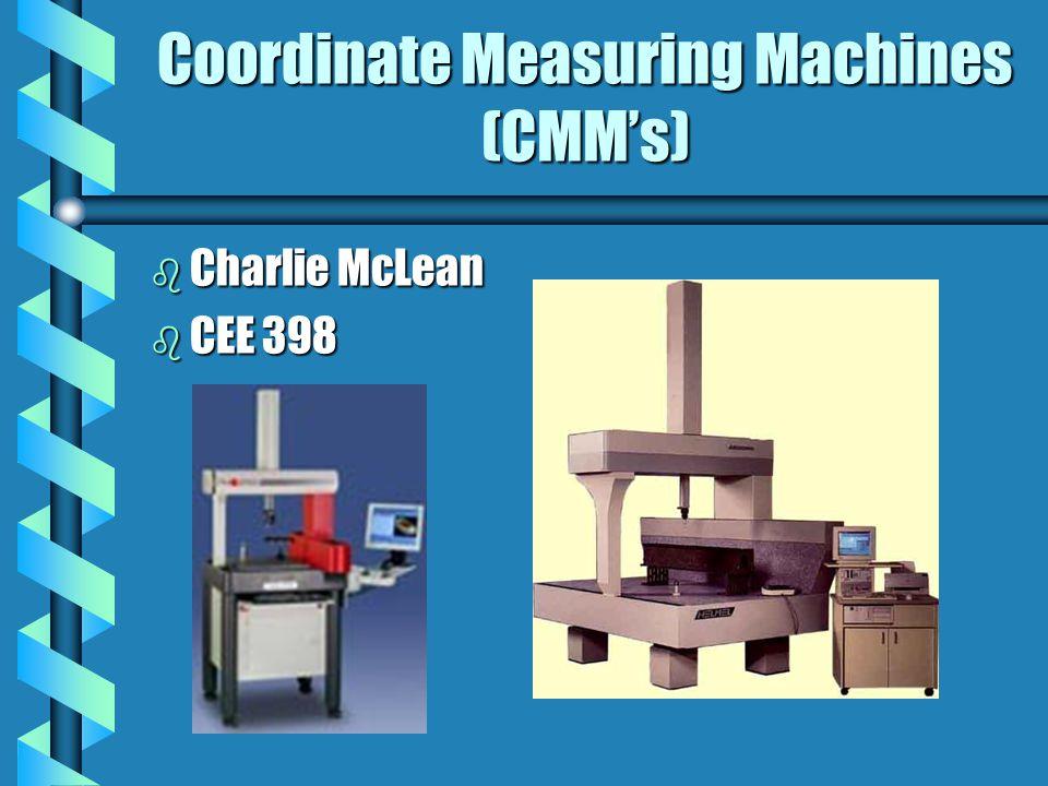 Coordinate Measuring Machines (CMMs) b Charlie McLean b CEE 398