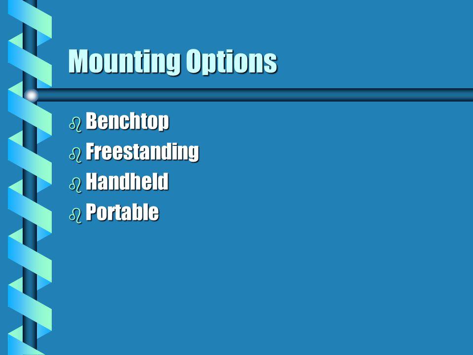 Mounting Options b Benchtop b Freestanding b Handheld b Portable