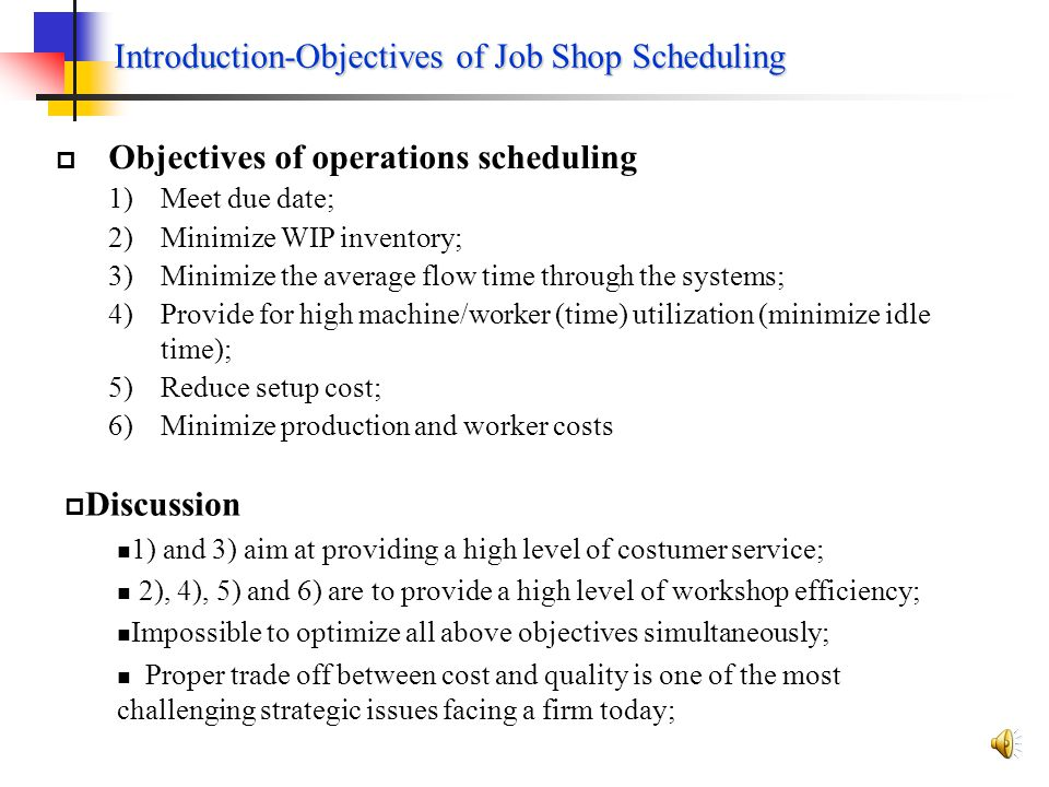 Introduction-What is Operations Scheduling ? Implement the production orders generated in MRP under given objectives ; Allocate production resources (