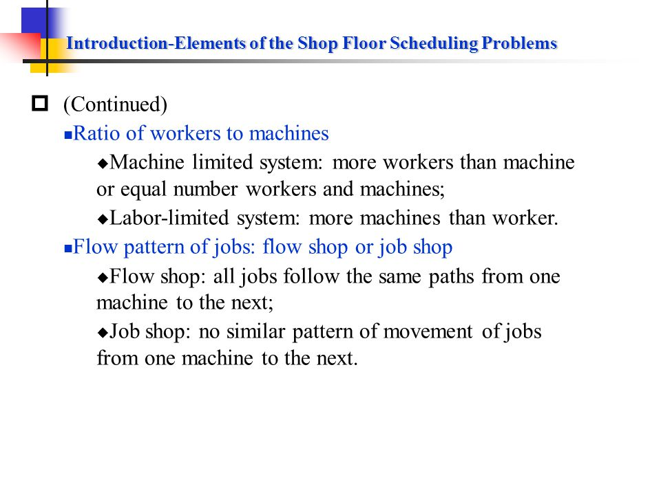 Introduction-Elements of the Shop Floor Scheduling Problems The classic approaches to shop floor scheduling focuses on the following six elements: Job