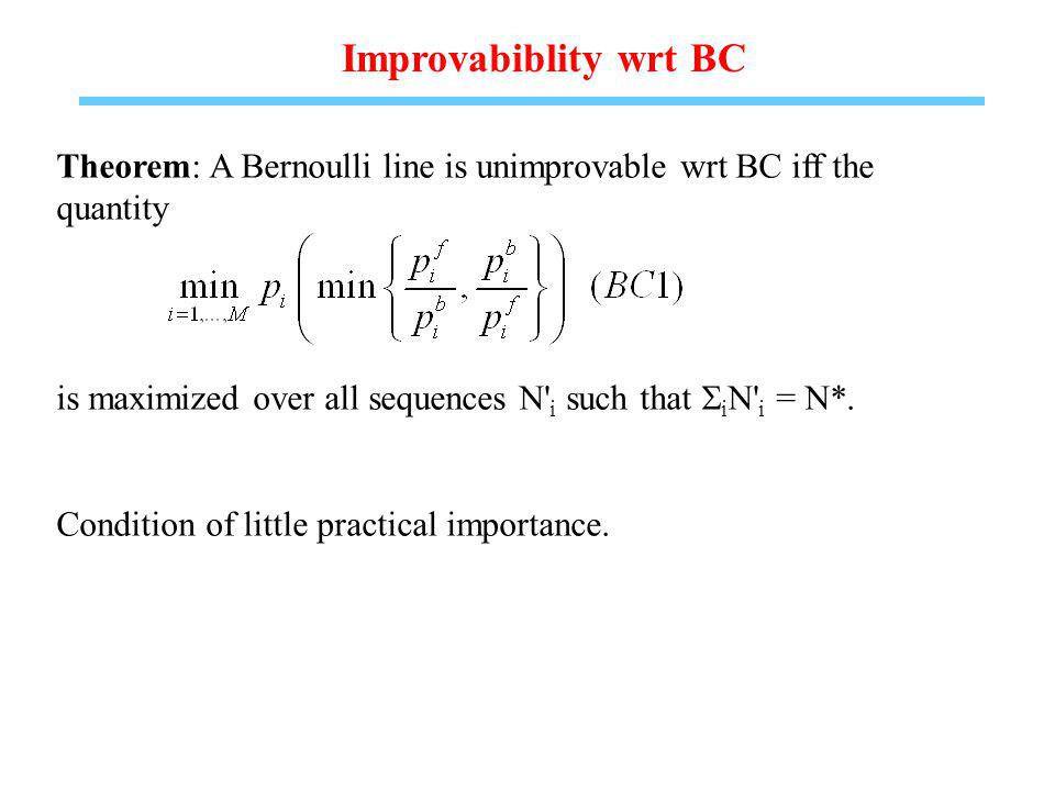 Improvabiblity wrt BC Theorem: A Bernoulli line is unimprovable wrt BC iff the quantity is maximized over all sequences N i such that i N i = N*.