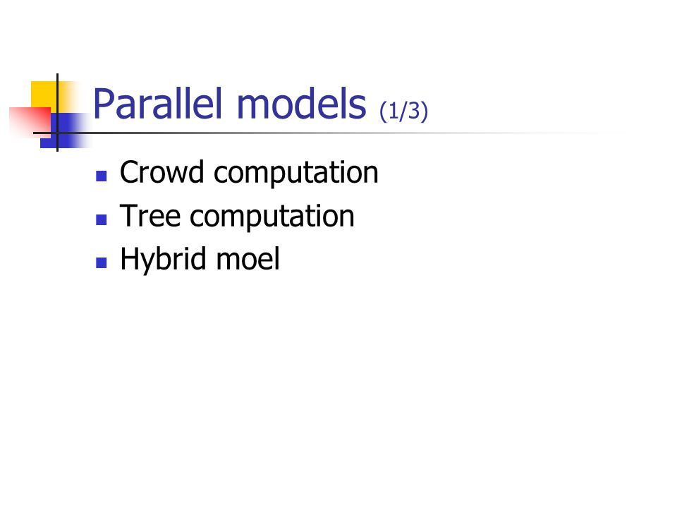Parallel models (1/3) Crowd computation Tree computation Hybrid moel