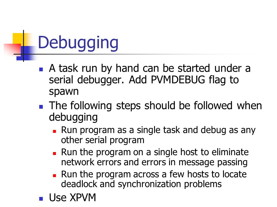 Debugging A task run by hand can be started under a serial debugger.