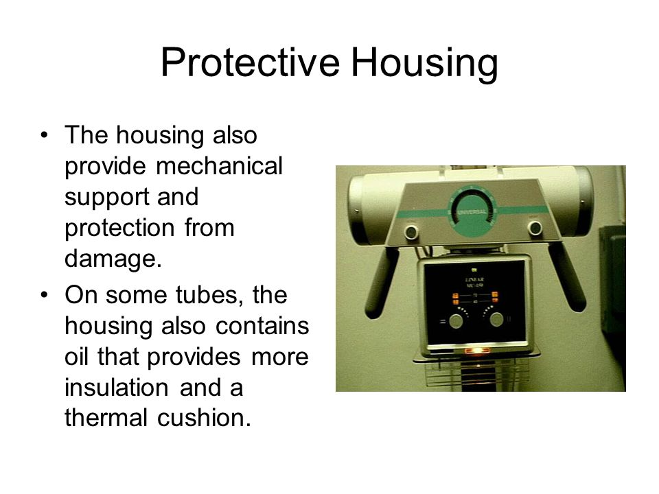 Protective Housing The housing also provide mechanical support and protection from damage. On some tubes, the housing also contains oil that provides