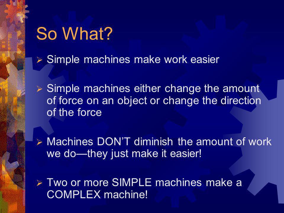 A Simple Machine? Simple machines help us do work. Machines make work easy.