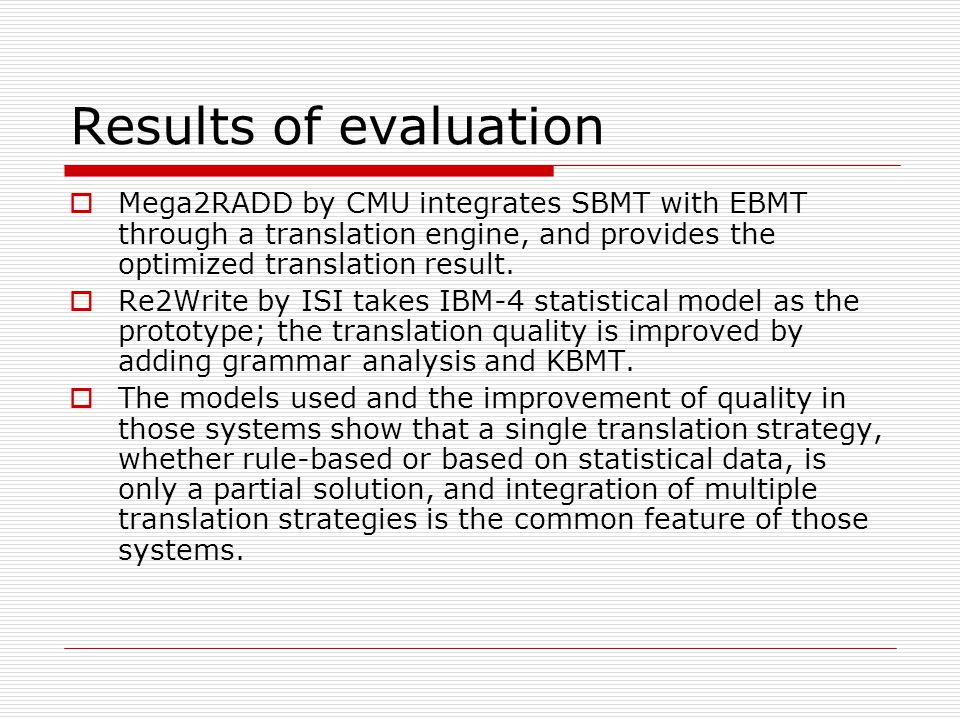 Results of evaluation Mega2RADD by CMU integrates SBMT with EBMT through a translation engine, and provides the optimized translation result.