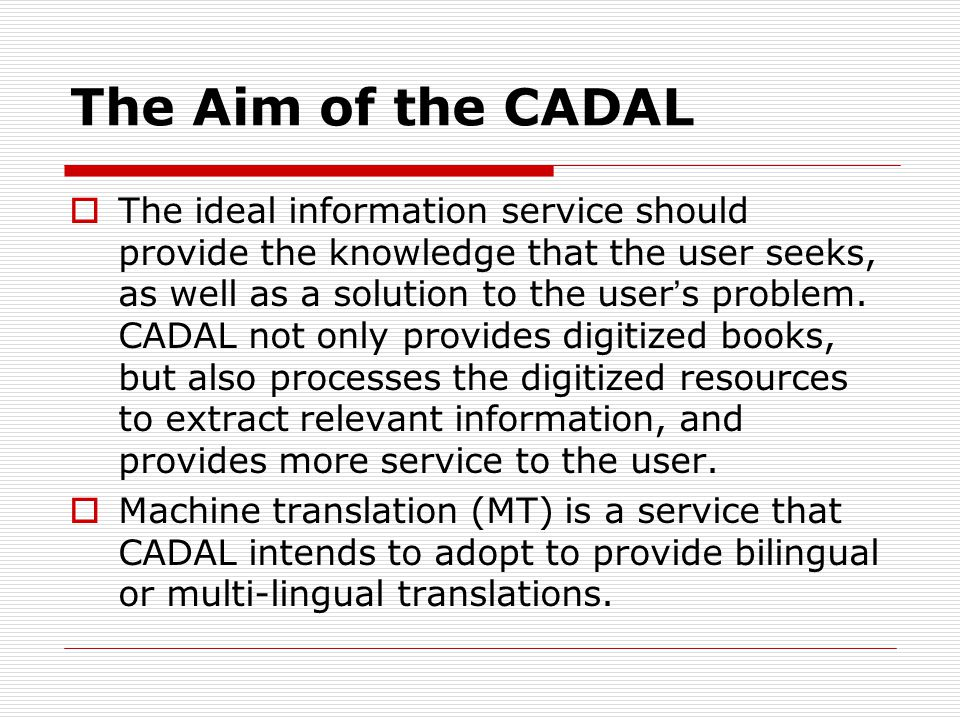 The Aim of the CADAL The ideal information service should provide the knowledge that the user seeks, as well as a solution to the user s problem.