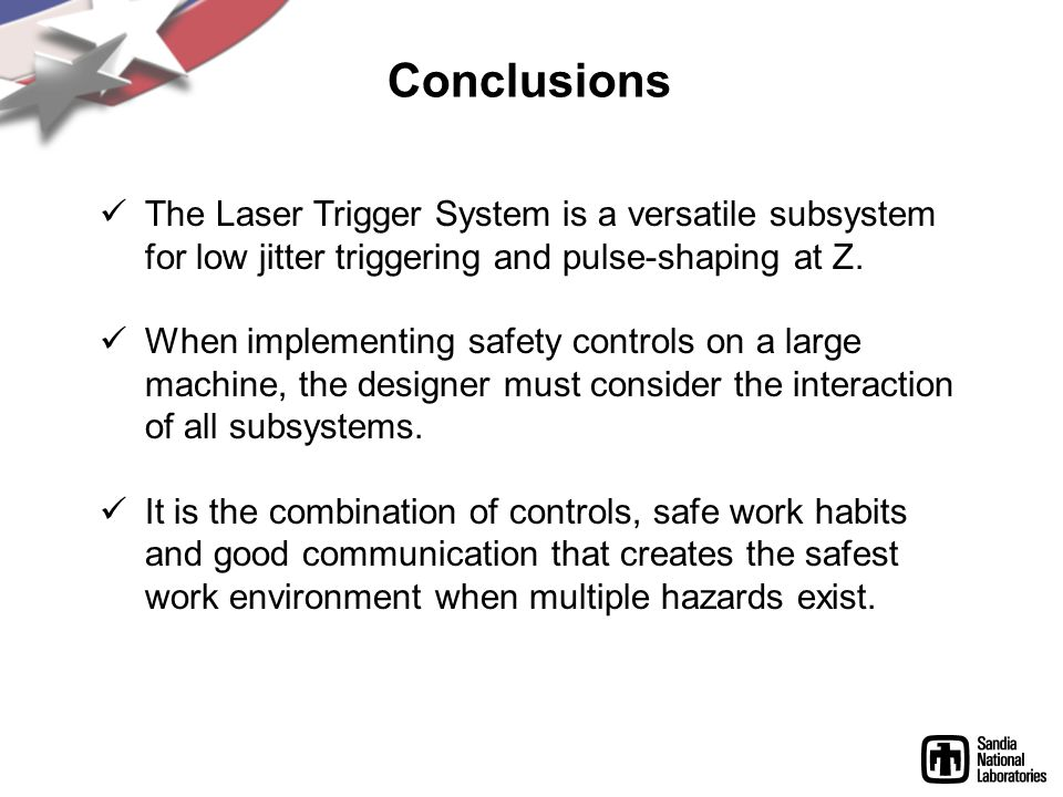 Conclusions The Laser Trigger System is a versatile subsystem for low jitter triggering and pulse-shaping at Z.