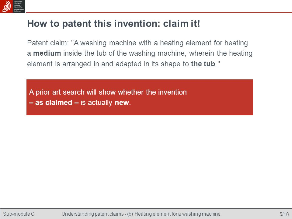 Sub-module CUnderstanding patent claims - (b) Heating element for a washing machine 5/18 How to patent this invention: claim it.