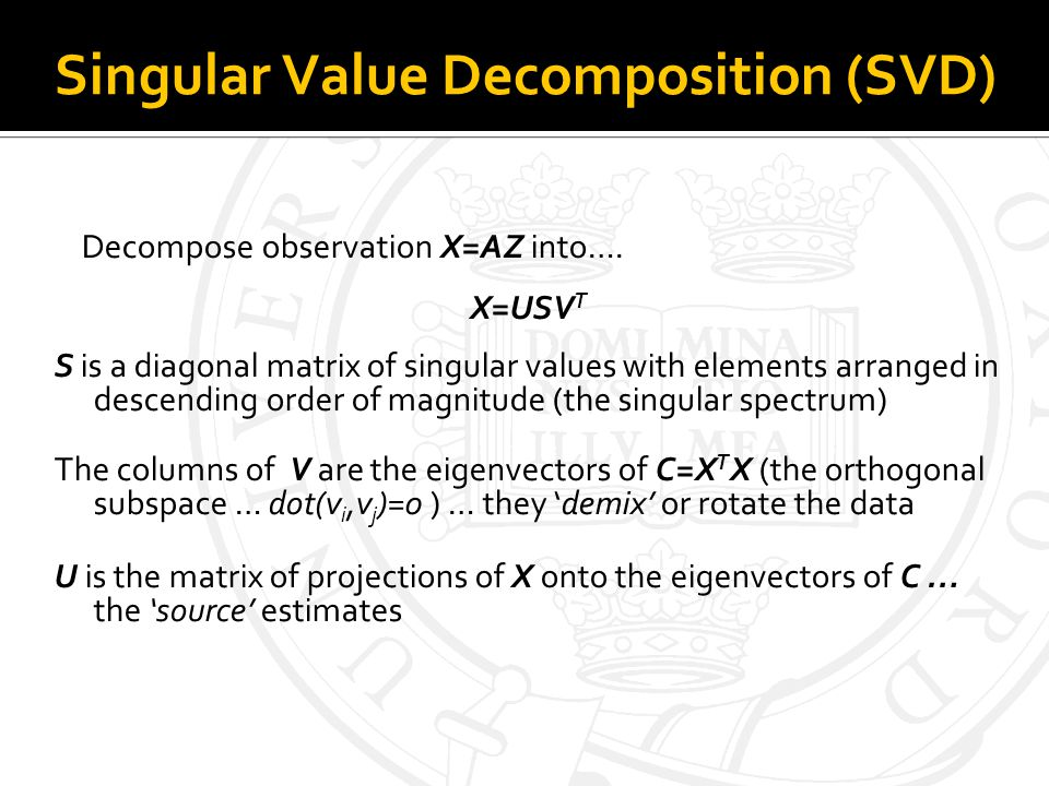 Singular Value Decomposition (SVD) Decompose observation X=AZ into….