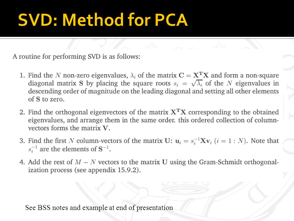 SVD: Method for PCA See BSS notes and example at end of presentation