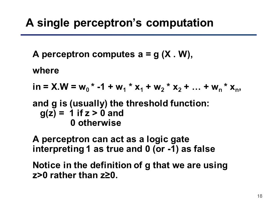 18 A single perceptrons computation A perceptron computes a = g (X.