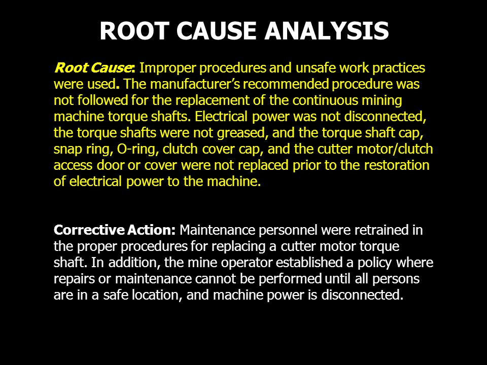 ROOT CAUSE ANALYSIS Root Cause: Improper procedures and unsafe work practices were used.