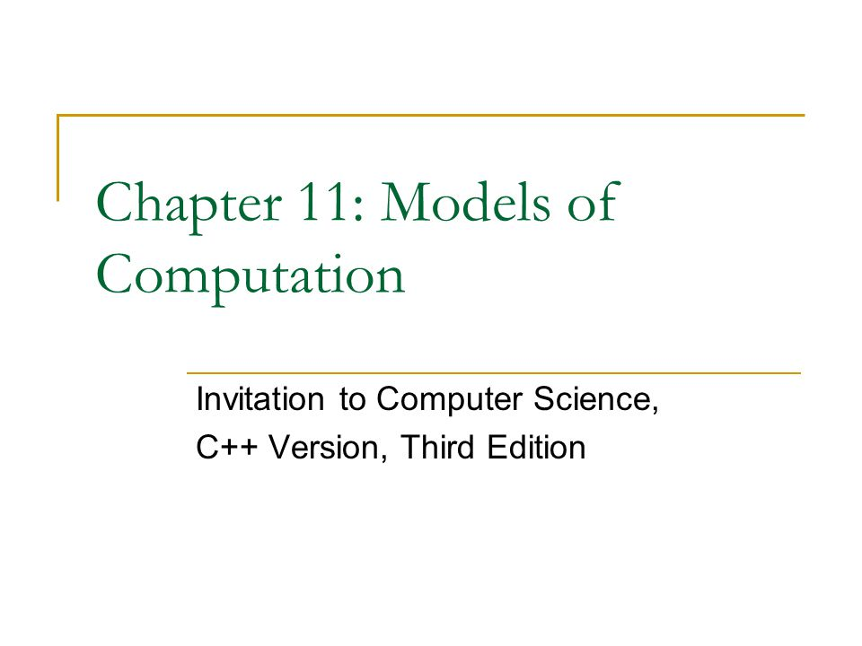 Invitation to Computer Science, C++ Version, Third Edition 32 The Church–Turing Thesis (continued) Turing machines define the limits of computability An uncomputable or unsolvable problem A problem for which we can prove that no Turing machine exists to solve it