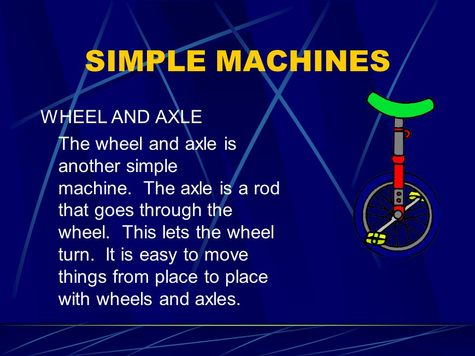 SIMPLE MACHINES WHEEL AND AXLE The wheel and axle is another simple machine.
